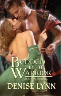 Bedded by the Warrior (Harlequin Historical, #950) - Denise Lynn