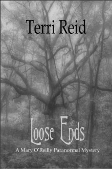 Loose Ends - A Mary O'Reilly Paranormal Mystery (Book 1) - Terri Reid