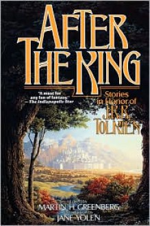 After the King: Stories In Honor of J.R.R. Tolkien - Martin H. Greenberg, Jane Yolen (Introduction)