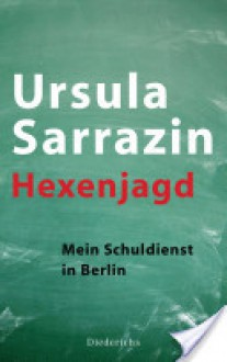 Hexenjagd: Mein Schuldienst in Berlin (German Edition) - ursula sarrazin