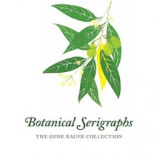 Botanical Serigraphs: The Gene Bauer Collection - Gene Bauer