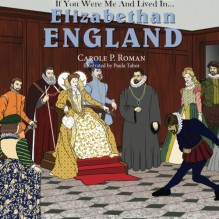 If You Were Me and Lived in... Elizabethan England (An Introduction to Civilizations Throughout Time) (Volume 3) - Paula Tabor,Carole P. Roman