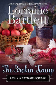 The Broken Teacup: A Companion Story of the Victoria Square Mysteries (Life On Victoria Square Book 3) - Lorraine Bartlett