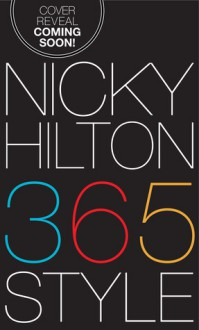 365 Style: A Girl-to-Girl Guide to Keep You On-Track and On-Trend Every Day of the Year - Nicky Hilton