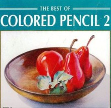 The Best of Colored Pencil Two (Best of Colored Pencil Series) (No. 2) - Colored Pencil Society of America