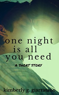 One Night Is All You Need: A Short Story - Kimberly G. Giarratano