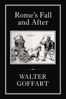 Rome's Fall and After - Walter Goffart