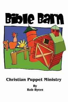 Bible Barn: Christian Puppet Ministry - Rob Byers