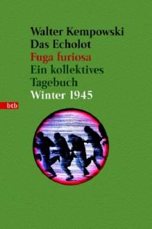 Echolot: fuga furiosa : ein kollektives Tagebuch, Winter 1945 - Walter Kempowski
