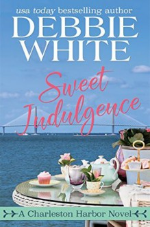 Sweet Indulgence: A Charleston Harbor Novel - Debbie White