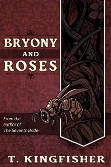 Bryony And Roses - T. Kingfisher