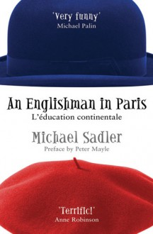 An Englishman in Paris: L'education Continentale - Michael Sadler, Peter Mayle