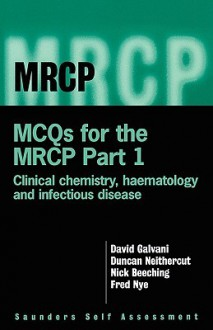 McQ's for the MRCP Part 1: Infectious Disease, Haematology and Chemical Pathology - D.W. Galvani, Fred J. Nye, Nicholas J. Beeching, W.D. Neithercut