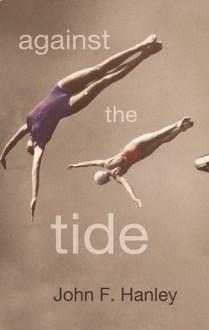 Against The Tide - John F. Hanley