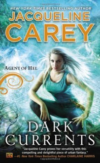 By Jacqueline Carey Dark Currents: Agent of Hel - Jacqueline Carey