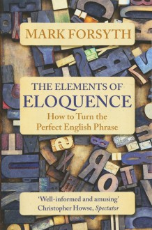 The Elements of Eloquence - Mark Forsyth