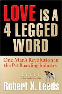 Love Is a 4 Legged Word - Robert X. Leeds