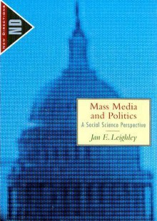 Mass Media and Politics: A Social Science Perspective (The New Directions in Political Behavior) - Jan E. Leighley