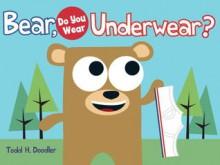 Bear in Goodnight Underwear - Todd H. Doodler