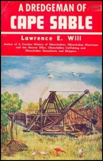 A Dredgeman of Cape Sable - Lawrence E. Will
