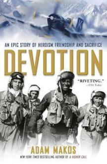 Devotion: An Epic Story of Heroism, Friendship, and Sacrifice - Adam Makos