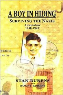 A Boy in Hiding: Surviving the Nazis, Amsterdam 1940-1945 - Stan Rubens