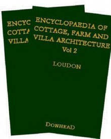 Encyclopaedia of Cottage, Farm and Villa Architecture and Furniture - John Claudius Loudon
