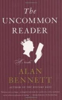 The Uncommon Reader: A Novella [Deckle Edge] 1st (first) edition Text Only - Alan Bennett