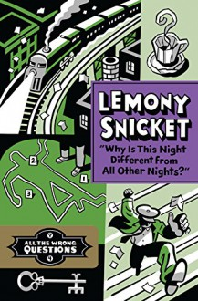 """Why Is This Night Different from All Other Nights?"" (All the Wrong Questions) - Lemony Snicket,Seth"