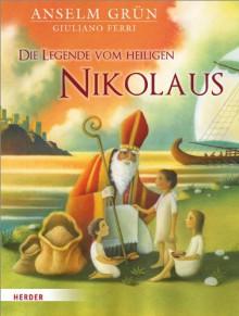 Die Legende vom heiligen Nikolaus - Anselm Grün,Giuliano Ferri