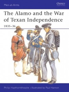 The Alamo and the War of Texan Independence 1835-36 - Philip J. Haythornthwaite