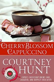 Cherry Blossom Cappuccino (Cupid's Coffeeshop Book 4) - Courtney Hunt