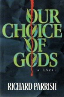 Our Choice of Gods - Richard Parrish
