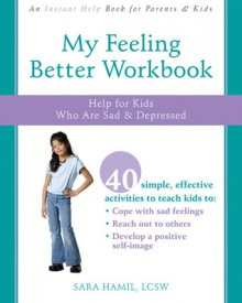 My Feeling Better Workbook: Help for Kids Who Are Sad and Depressed - Sara Hamil