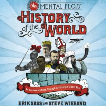 The Mental Floss History of the World: An Irreverent Romp Through Civilization's Best Bits - Steve Wiegand,Erik Sass,Johny Heller,Tantor Audio