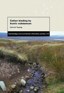 Cation Binding by Humic Substances - Edward Tipping