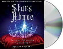 Stars Above: A Lunar Chronicles Collection (The Lunar Chronicles) - Marissa Meyer, Rebecca Soler