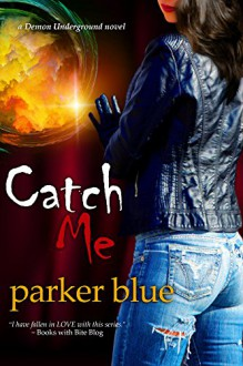 Catch Me (The Demon Underground Series) - Parker Blue