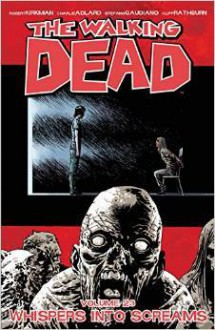 The Walking Dead Volume 23: Whispers Into Screams - Stefano Gaudiano,Charlie Adlard,Robert Kirkman