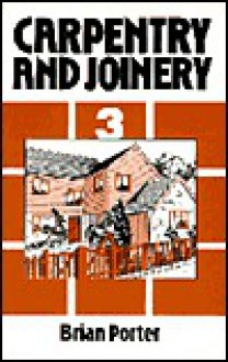 Carpentry and Joinery Volume 3 - Brian Porter