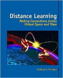 Distance Learning: Making Connections Across Virtual Space and Time - Anthony G. Picciano