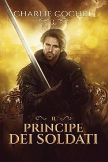 Il principe dei Soldati - Charlie Cochet