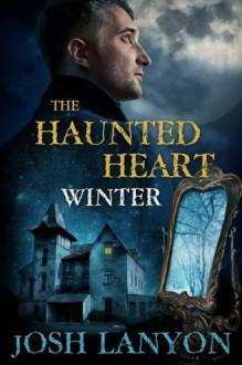 The Haunted Heart: Winter - Josh Lanyon