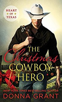 The Christmas Cowboy Hero (Heart of Texas) - Donna Grant