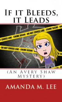 If it Bleeds, it Leads (An Avery Shaw Mystery) - Amanda M. Lee