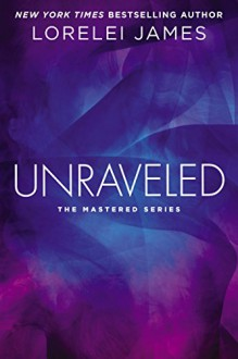 Unraveled: The Mastered Series - Lorelei James