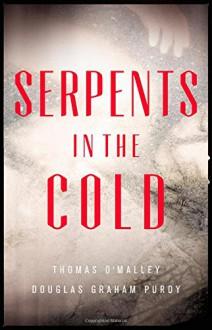 Serpents in the Cold (The Boston Saga) - Douglas Graham Purdy,Thomas O'Malley