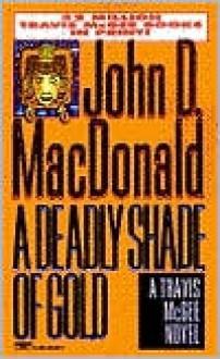 A Deadly Shade of Gold (Travis McGee Series #5) - John D. MacDonald