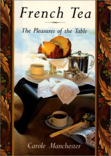 French Tea: The Pleasures of the Table - Carole Manchester
