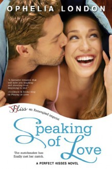 Speaking of Love: A Perfect Kisses Novel (Entangled Bliss) - Ophelia London
